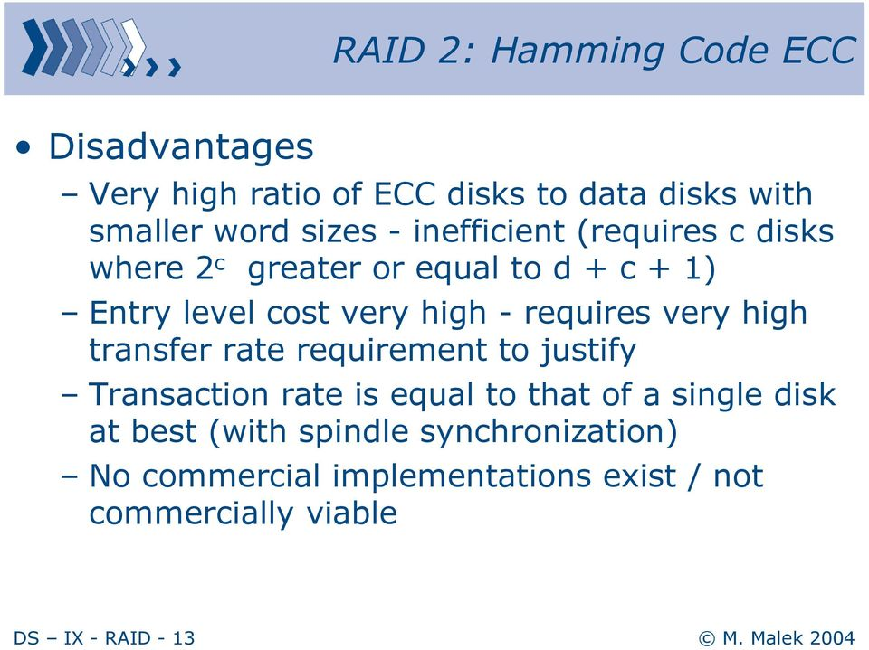 very high transfer rate requirement to justify Transaction rate is equal to that of a single disk at best