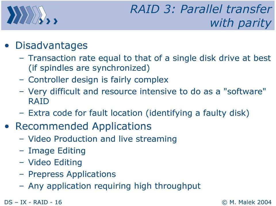 """software"" RAID Extra code for fault location (identifying a faulty disk) Recommended Applications Video Production"