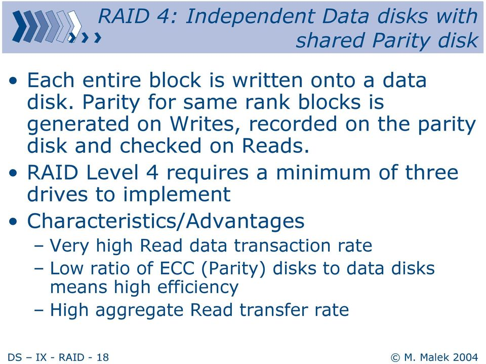 RAID Level 4 requires a minimum of three drives to implement Characteristics/Advantages Very high Read data