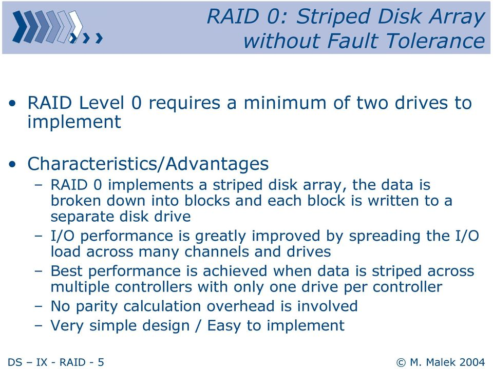 greatly improved by spreading the I/O load across many channels and drives Best performance is achieved when data is striped across multiple