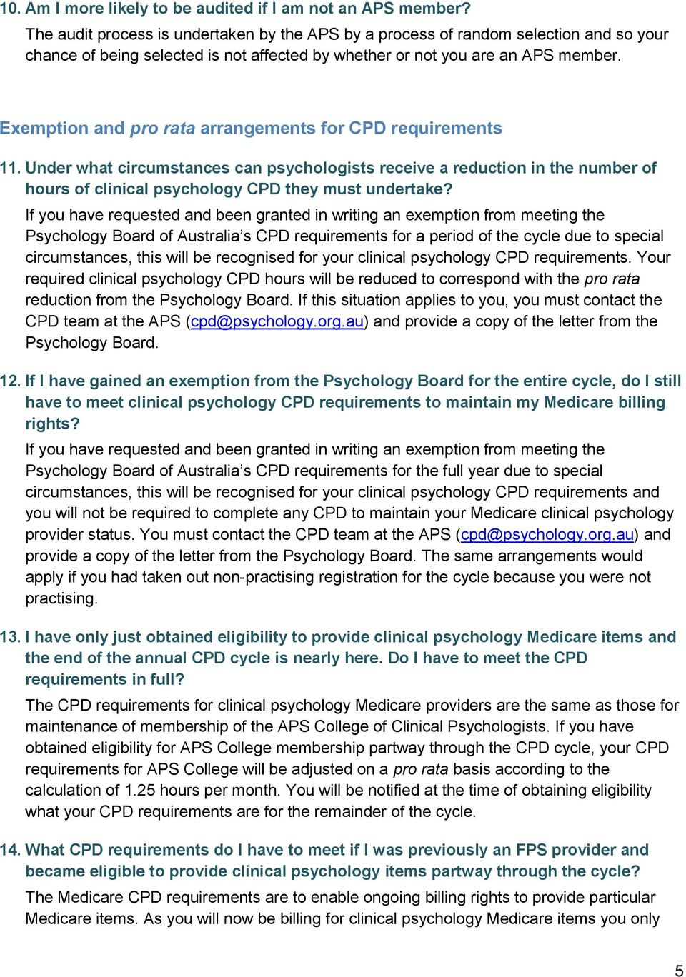 Exemption and pro rata arrangements for CPD requirements 11. Under what circumstances can psychologists receive a reduction in the number of hours of clinical psychology CPD they must undertake?