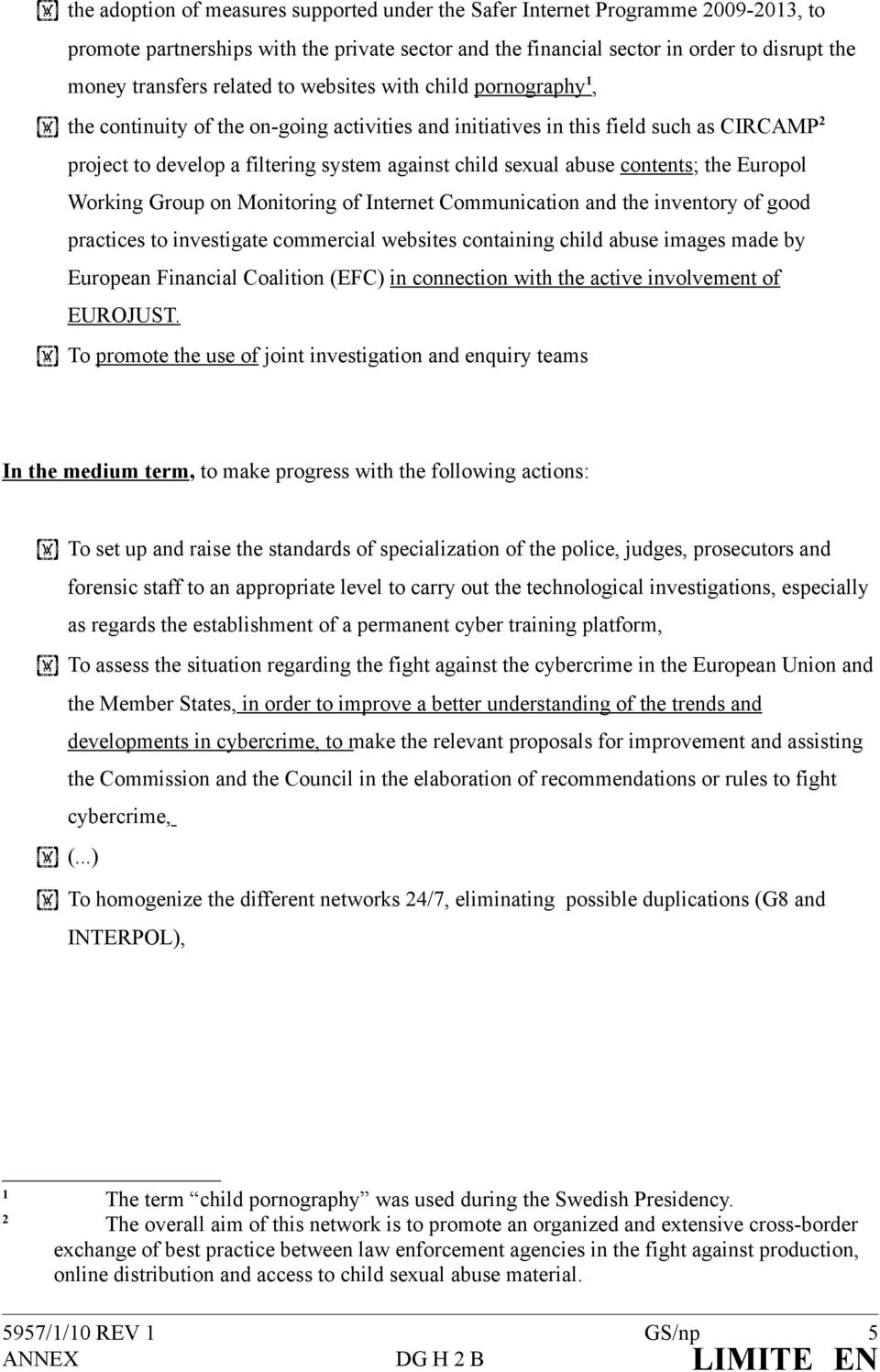 abuse contents; the Europol Working Group on Monitoring of Internet Communication and the inventory of good practices to investigate commercial websites containing child abuse images made by European