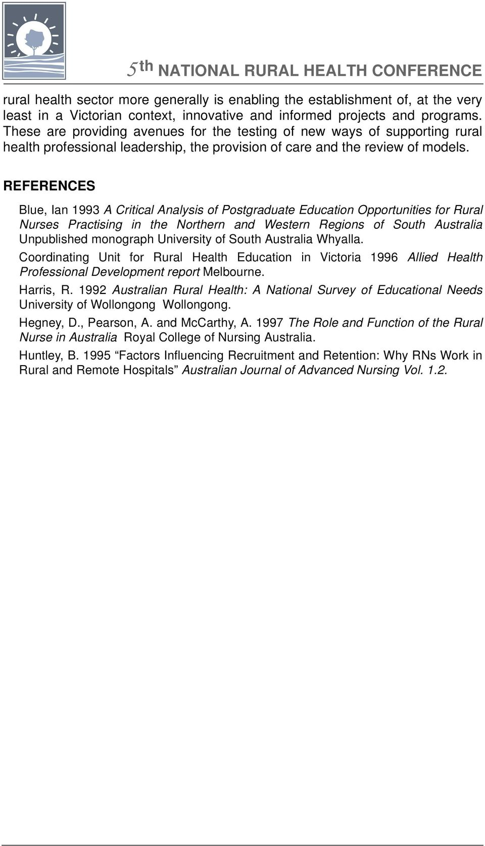REFERENCES Blue, Ian 1993 A Critical Analysis of Postgraduate Education Opportunities for Rural Nurses Practising in the Northern and Western Regions of South Australia Unpublished monograph