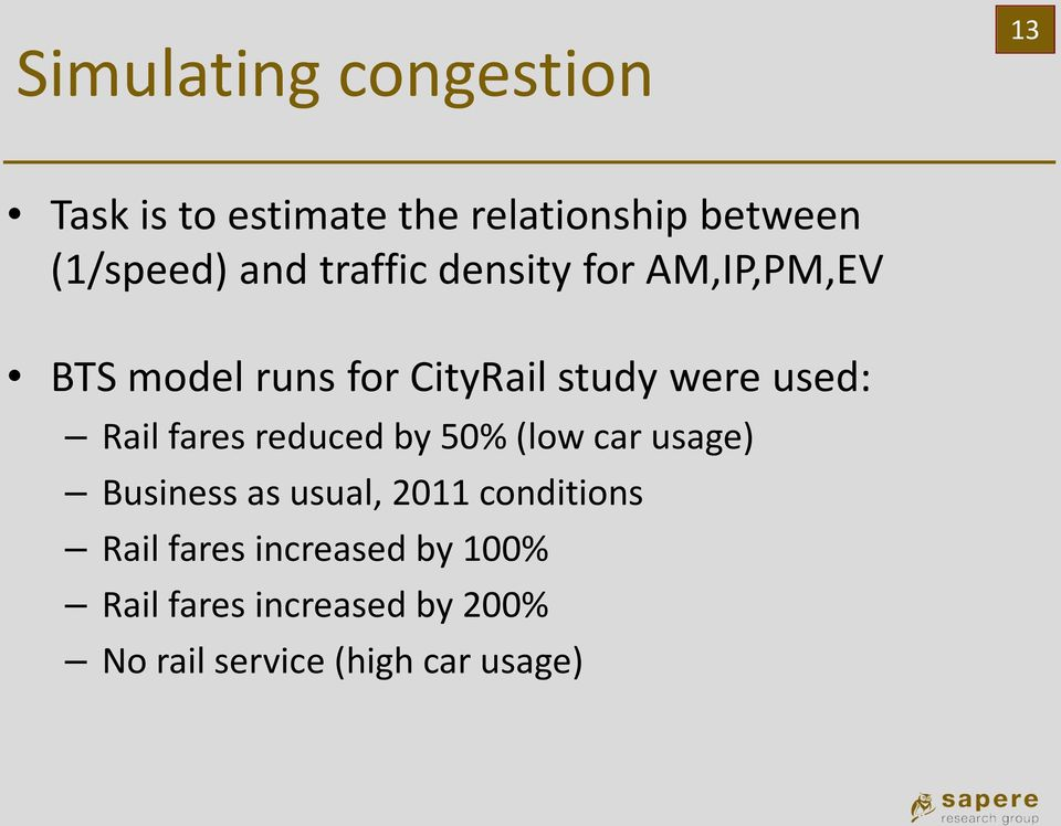 Rail fares reduced by 50% (low car usage) Business as usual, 2011 conditions Rail