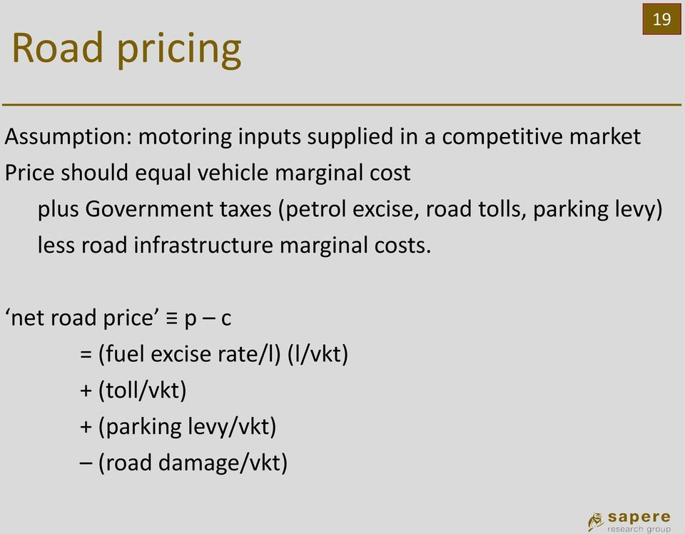 road tolls, parking levy) less road infrastructure marginal costs.