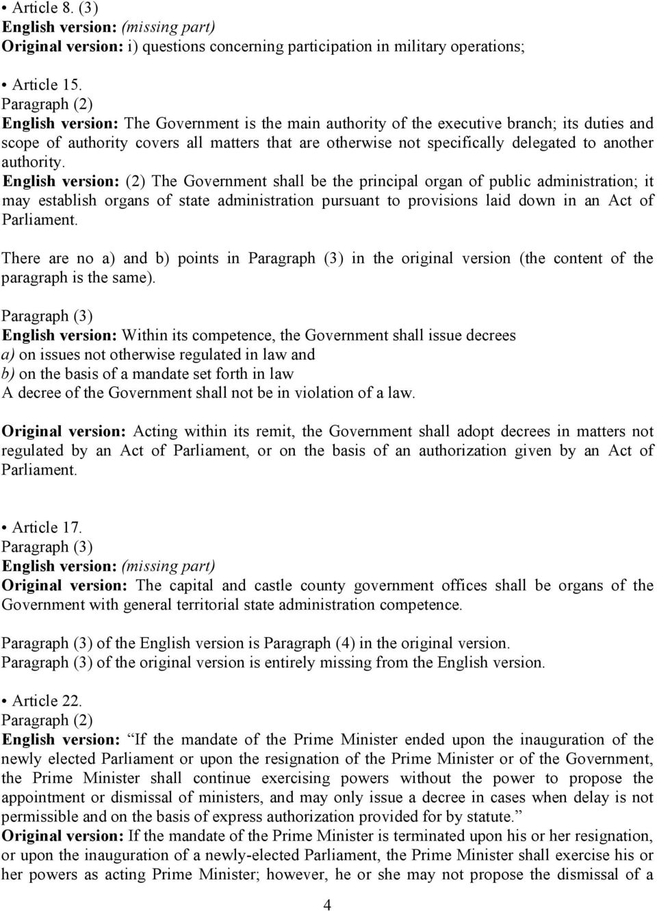 English version: (2) The Government shall be the principal organ of public administration; it may establish organs of state administration pursuant to provisions laid down in an Act of Parliament.