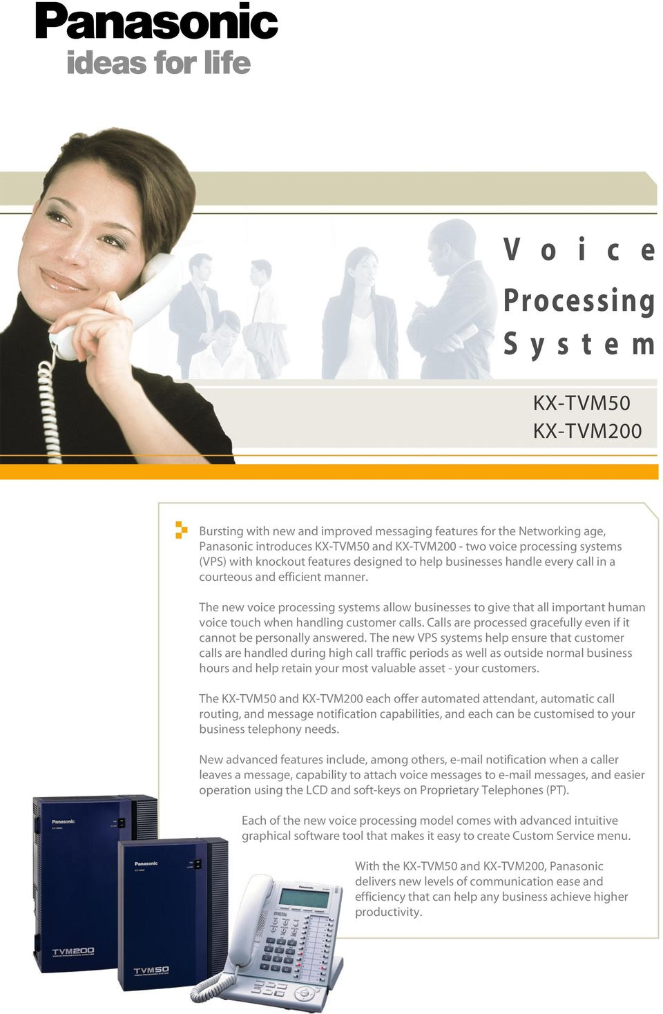 The new voice processing systems allow businesses to give that all important human voice touch when handling customer calls. Calls are processed gracefully even if it cannot be personally answered.
