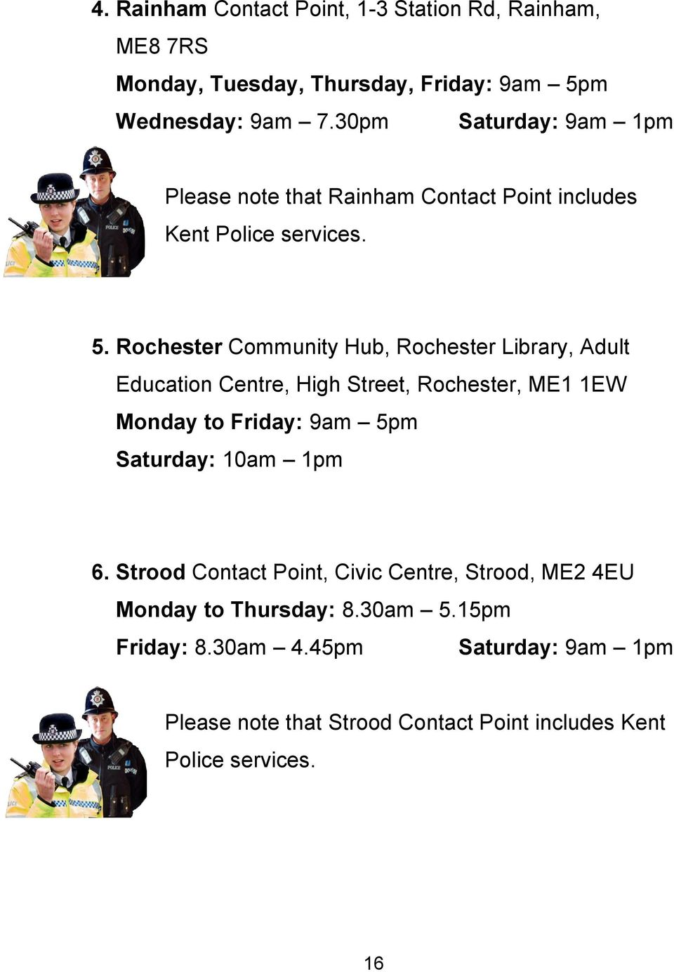 Rochester Community Hub, Rochester Library, Adult Education Centre, High Street, Rochester, ME1 1EW Monday to Friday: 9am 5pm Saturday: