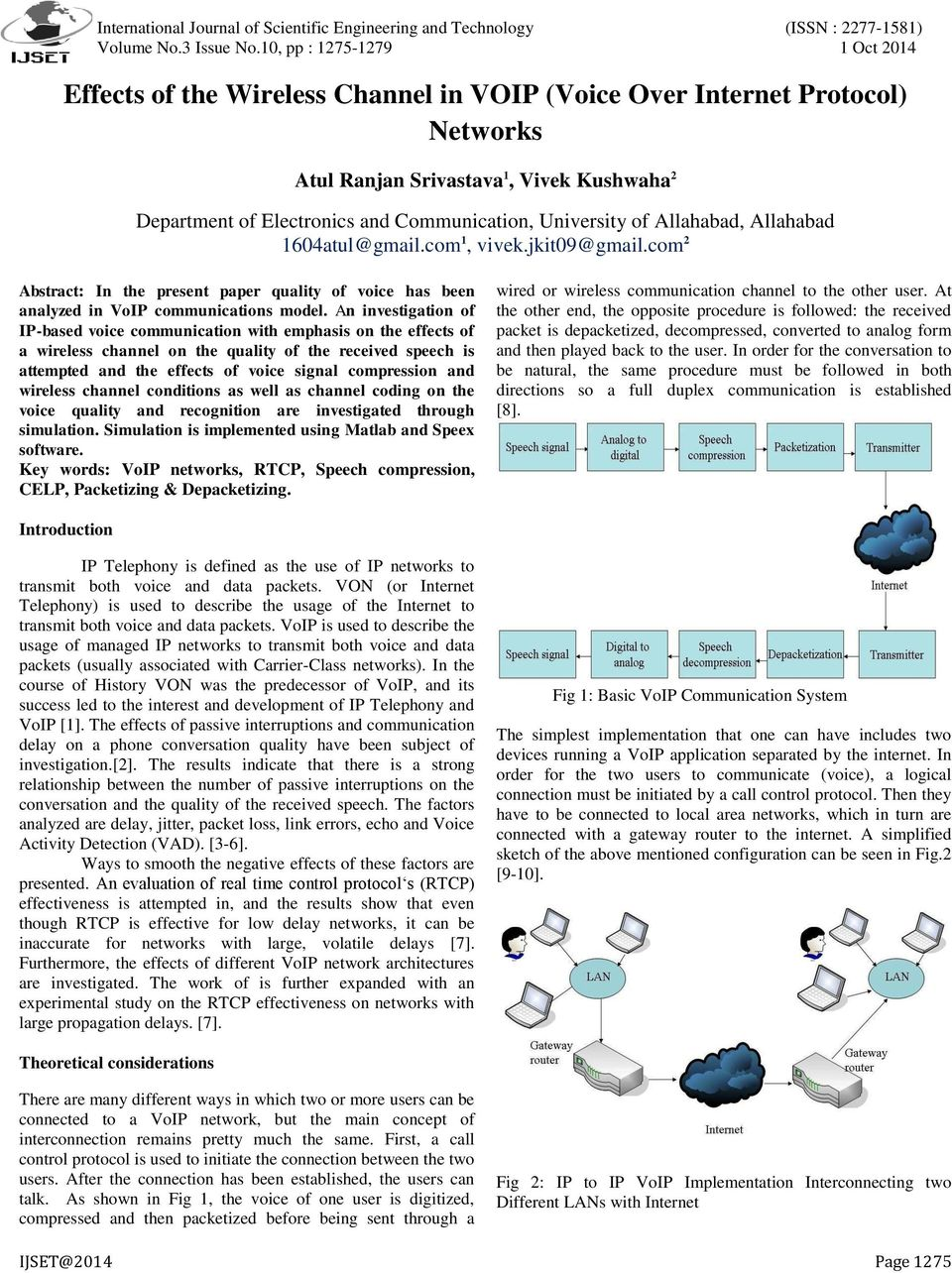 An investigation of IP-based voice communication with emphasis on the effects of a wireless channel on the quality of the received speech is attempted and the effects of voice signal compression and