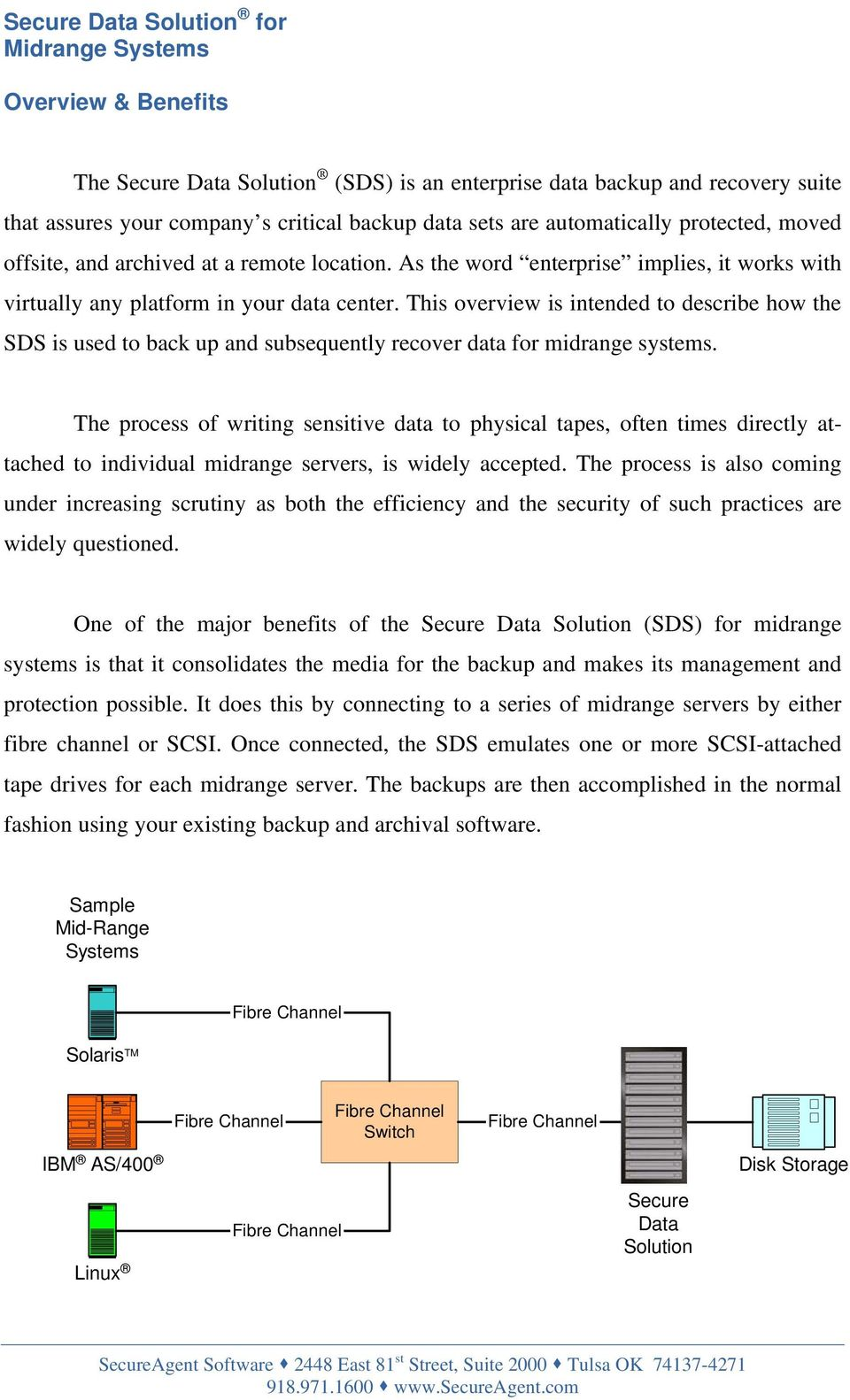 This overview is intended to describe how the SDS is used to back up and subsequently recover data for midrange systems.