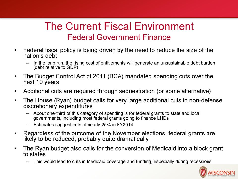 (or some alternative) The House (Ryan) budget calls for very large additional cuts in non-defense discretionary expenditures About one-third of this category of spending is for federal grants to