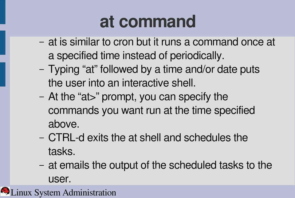 At the at> prompt, you can specify the commands you want run at the time specified above.