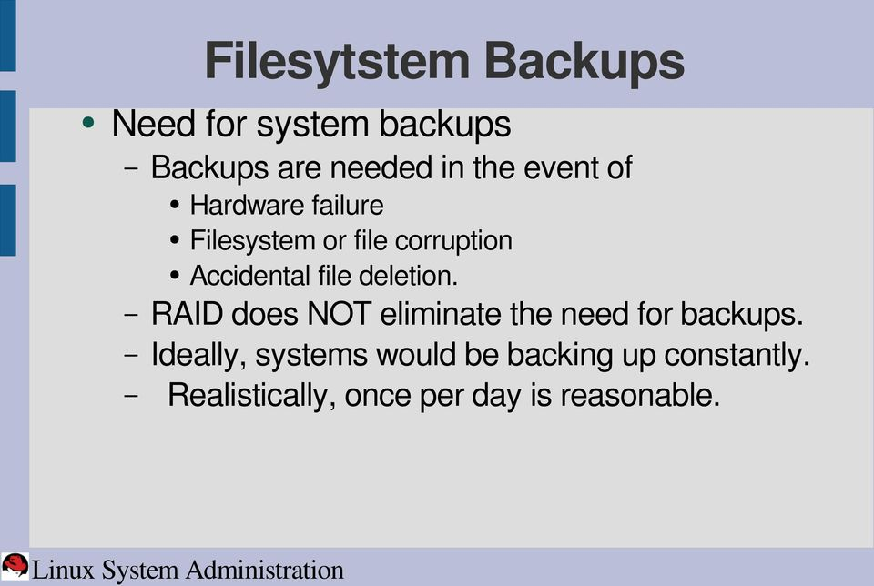 deletion. RAID does NOT eliminate the need for backups.