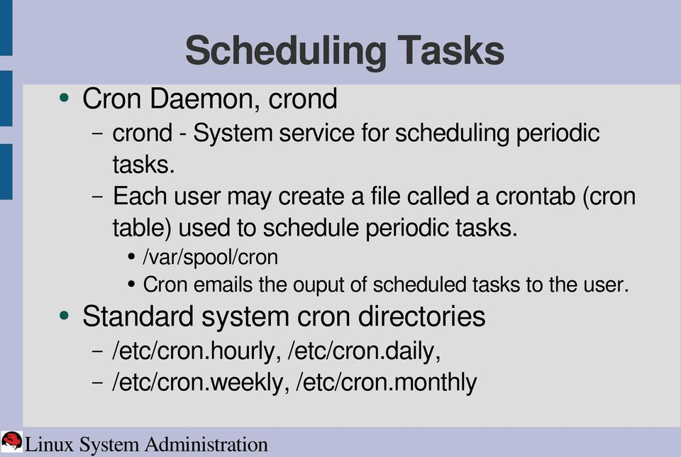 tasks. /var/spool/cron Cron emails the ouput of scheduled tasks to the user.