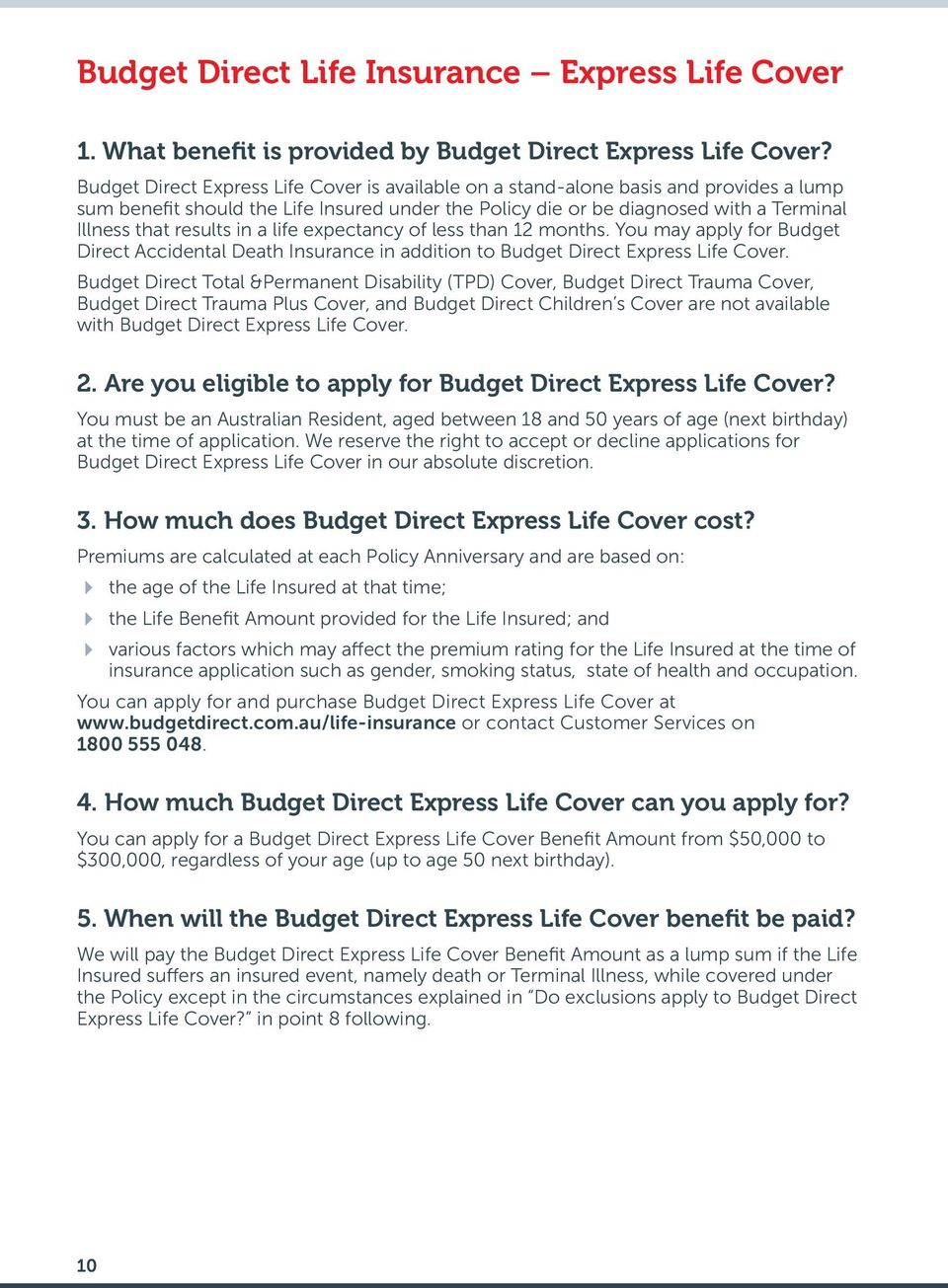 in a life expectancy of less than 12 months. You may apply for Budget Direct Accidental Death Insurance in addition to Budget Direct Express Life Cover.