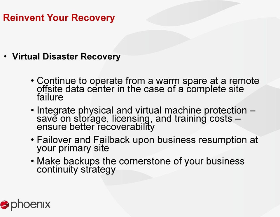 protection save on storage, licensing, and training costs ensure better recoverability Failover and