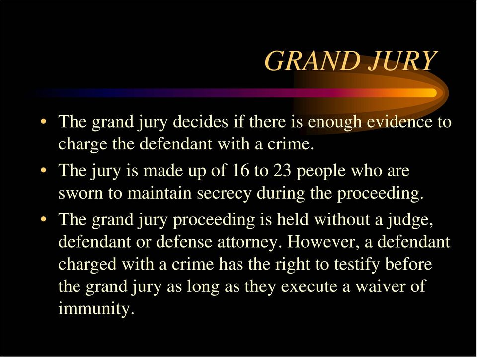 The grand jury proceeding is held without a judge, defendant or defense attorney.