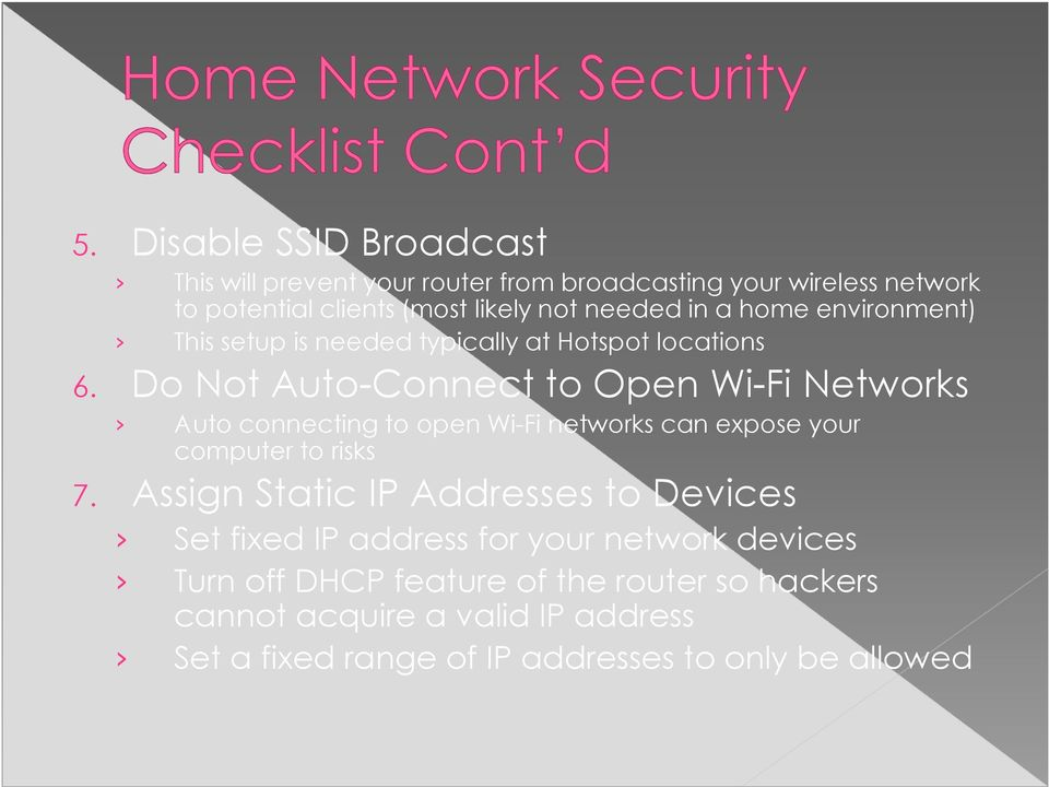 Do Not Auto-Connect to Open Wi-Fi Networks Auto connecting to open Wi-Fi networks can expose your computer to risks 7.