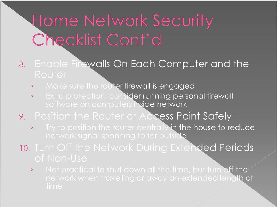 Position the Router or Access Point Safely Try to position the router centrally in the house to reduce network signal