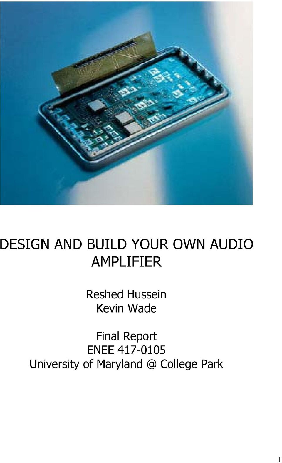 Design And Build Your Own Audio Amplifier Pdf Power Amp 6w With Ic Tba810 Wade Final Report Enee 47 5
