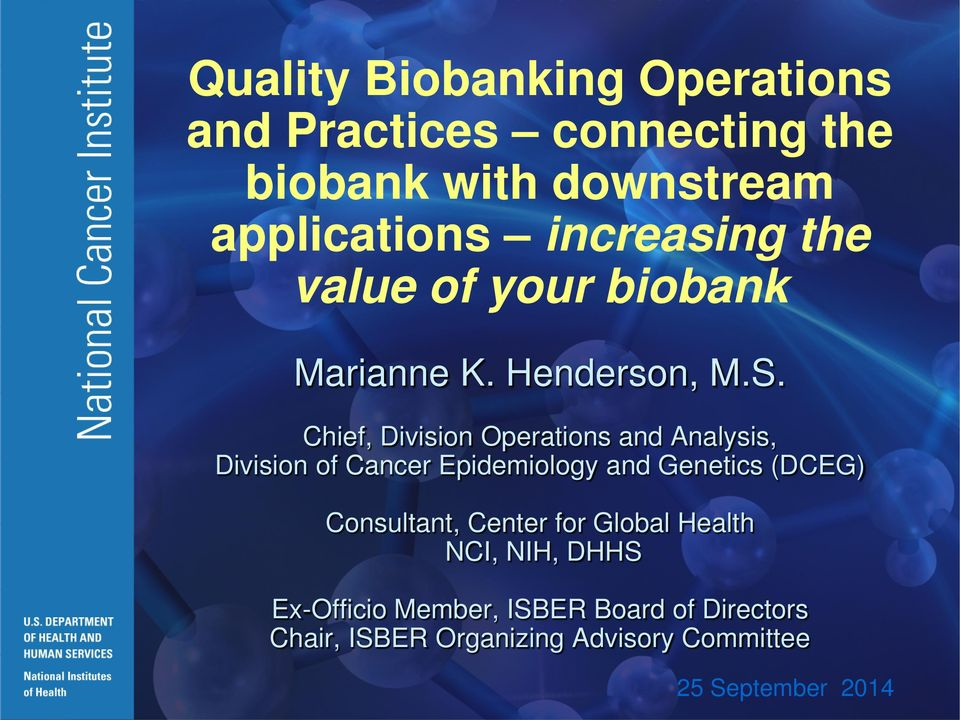the biobank with downstream applications increasing the value of your biobank Marianne K. Henderson, M.S.