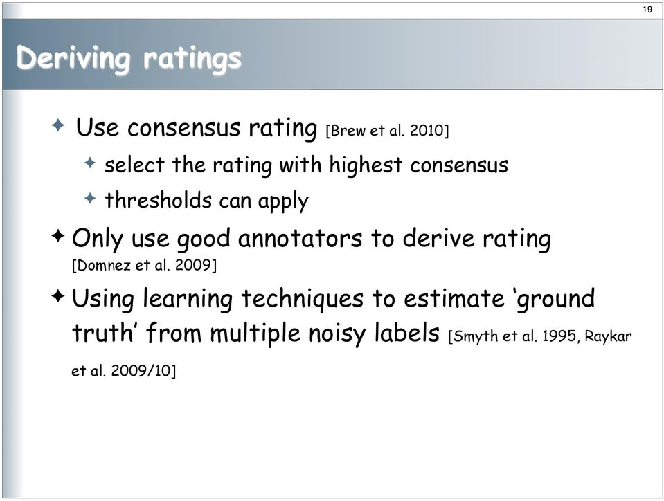 Only use good annotators to derive rating [Domnez et al. 2009]!
