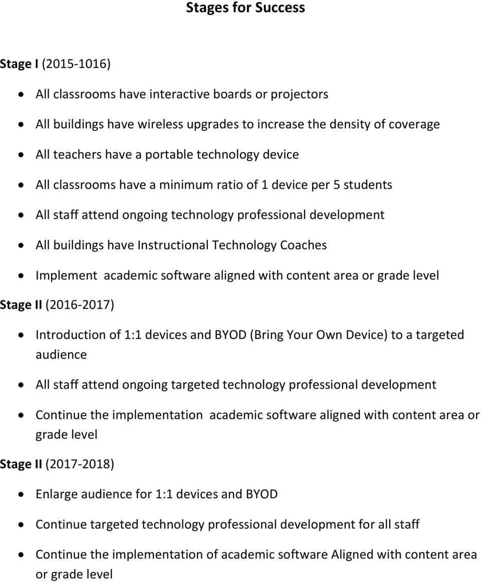 Implement academic software aligned with content area or grade level Stage II (2016-2017) Introduction of 1:1 devices and BYOD (Bring Your Own Device) to a targeted audience All staff attend ongoing
