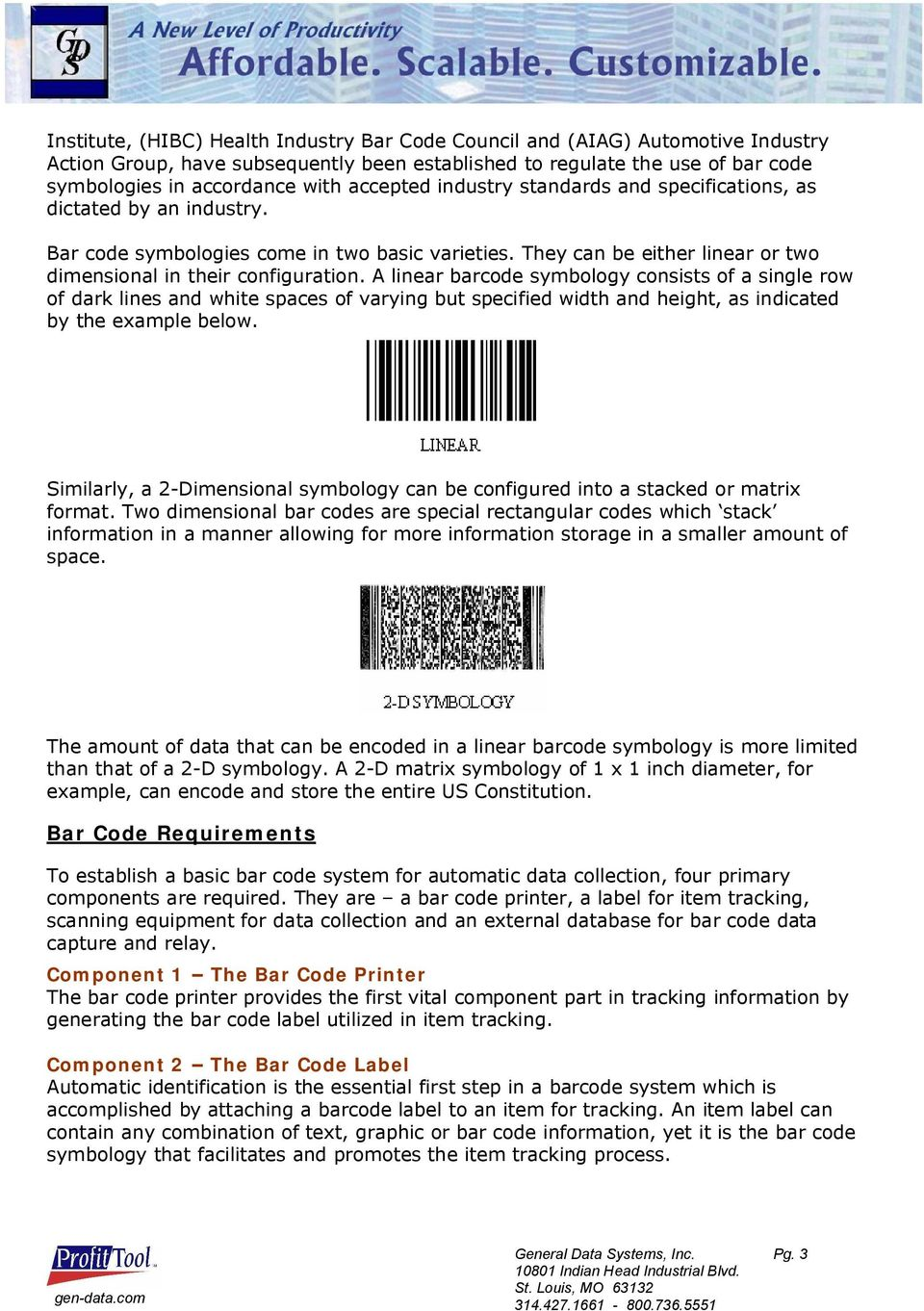 A linear barcode symbology consists of a single row of dark lines and white spaces of varying but specified width and height, as indicated by the example below.