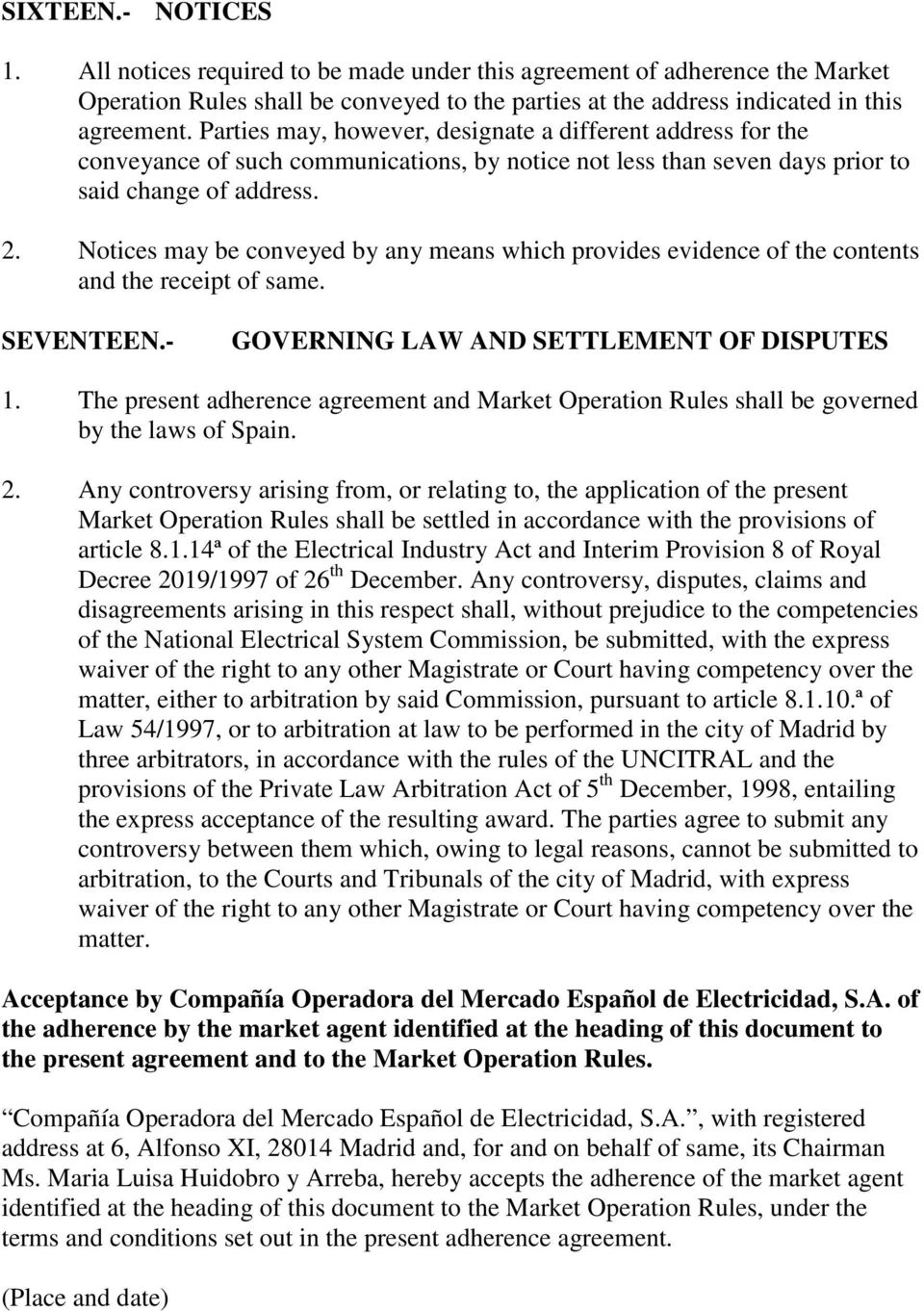 Notices may be conveyed by any means which provides evidence of the contents and the receipt of same. SEVENTEEN.- GOVERNING LAW AND SETTLEMENT OF DISPUTES 1.