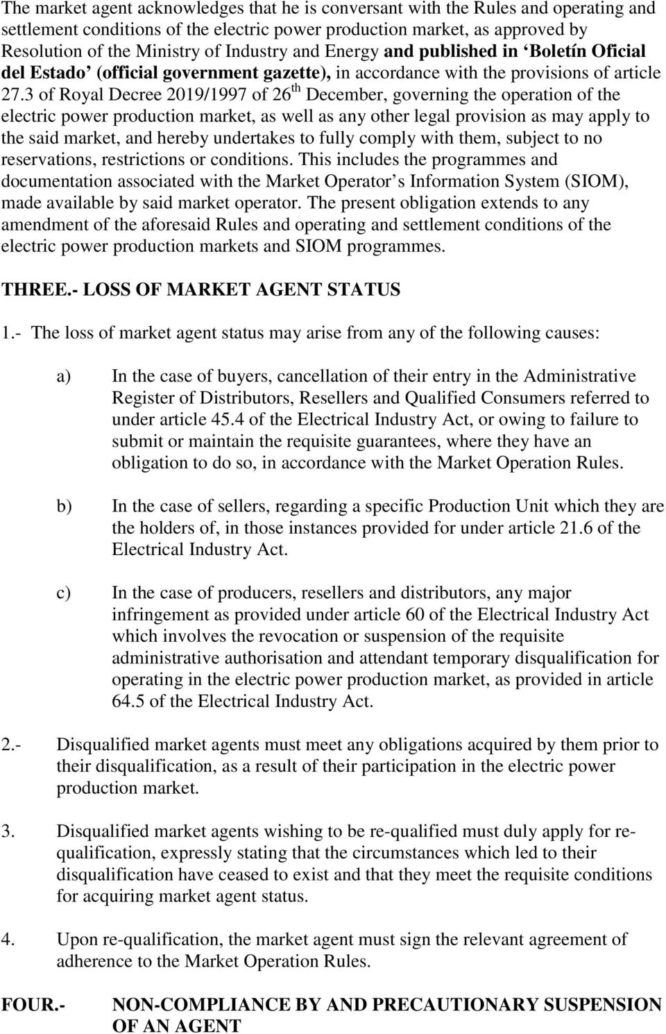 3 of Royal Decree 2019/1997 of 26 th December, governing the operation of the electric power production market, as well as any other legal provision as may apply to the said market, and hereby