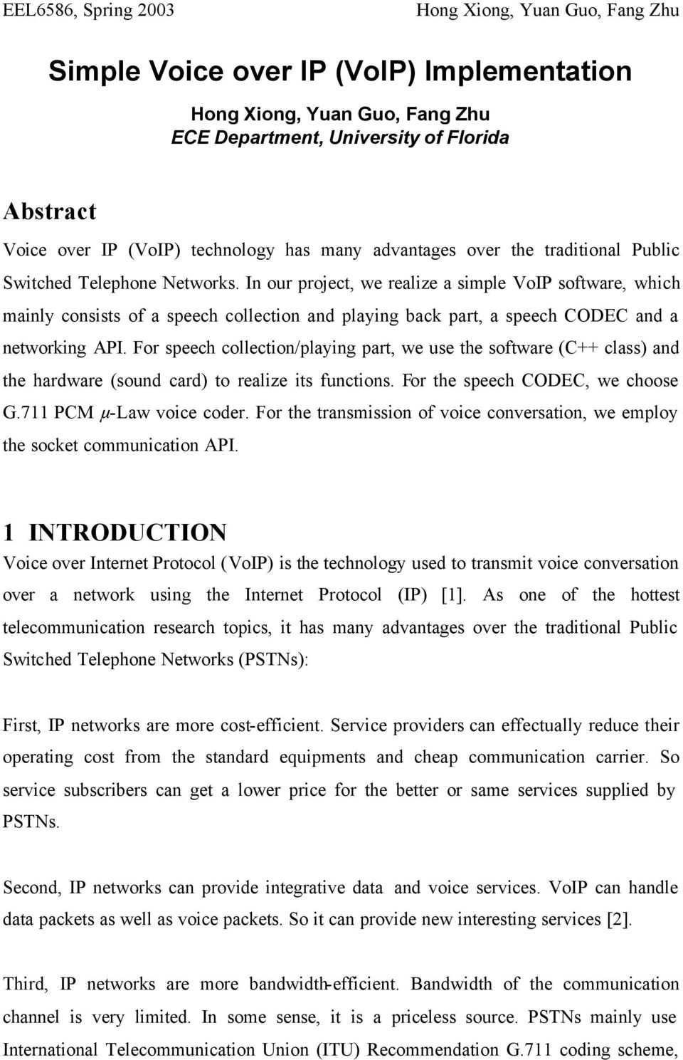 For speech collection/playing part, we use the software (C++ class) and the hardware (sound card) to realize its functions. For the speech CODEC, we choose G.711 PCM µ-law voice coder.