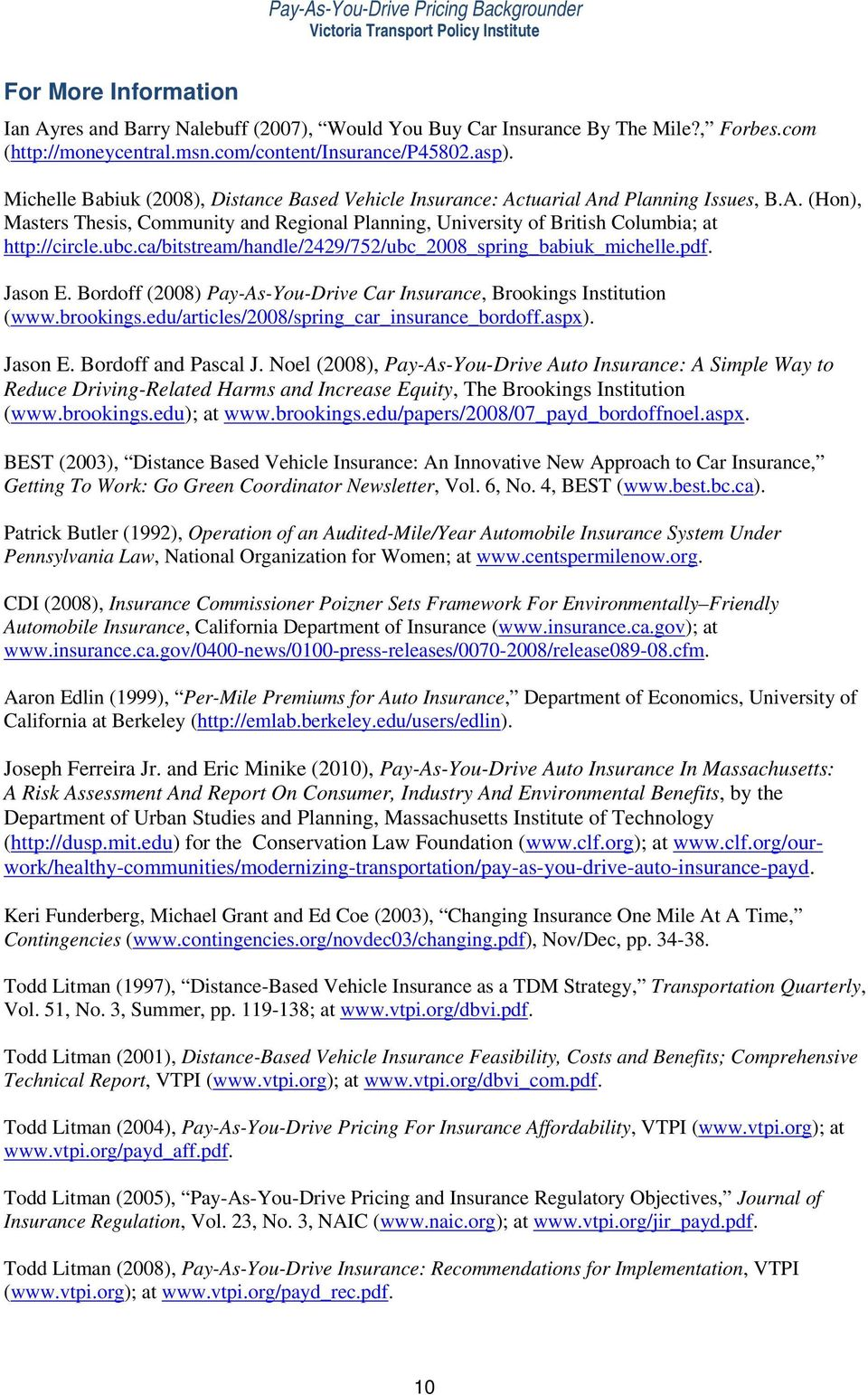 ubc.ca/bitstream/handle/2429/752/ubc_2008_spring_babiuk_michelle.pdf. Jason E. Bordoff (2008) Pay-As-You-Drive Car Insurance, Brookings Institution (www.brookings.