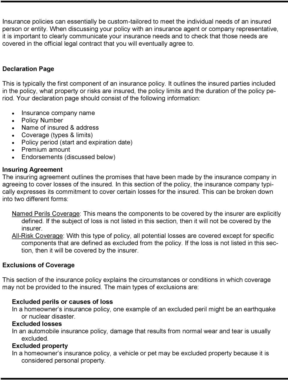 legal contract that you will eventually agree to. Declaration Page This is typically the first component of an insurance policy.