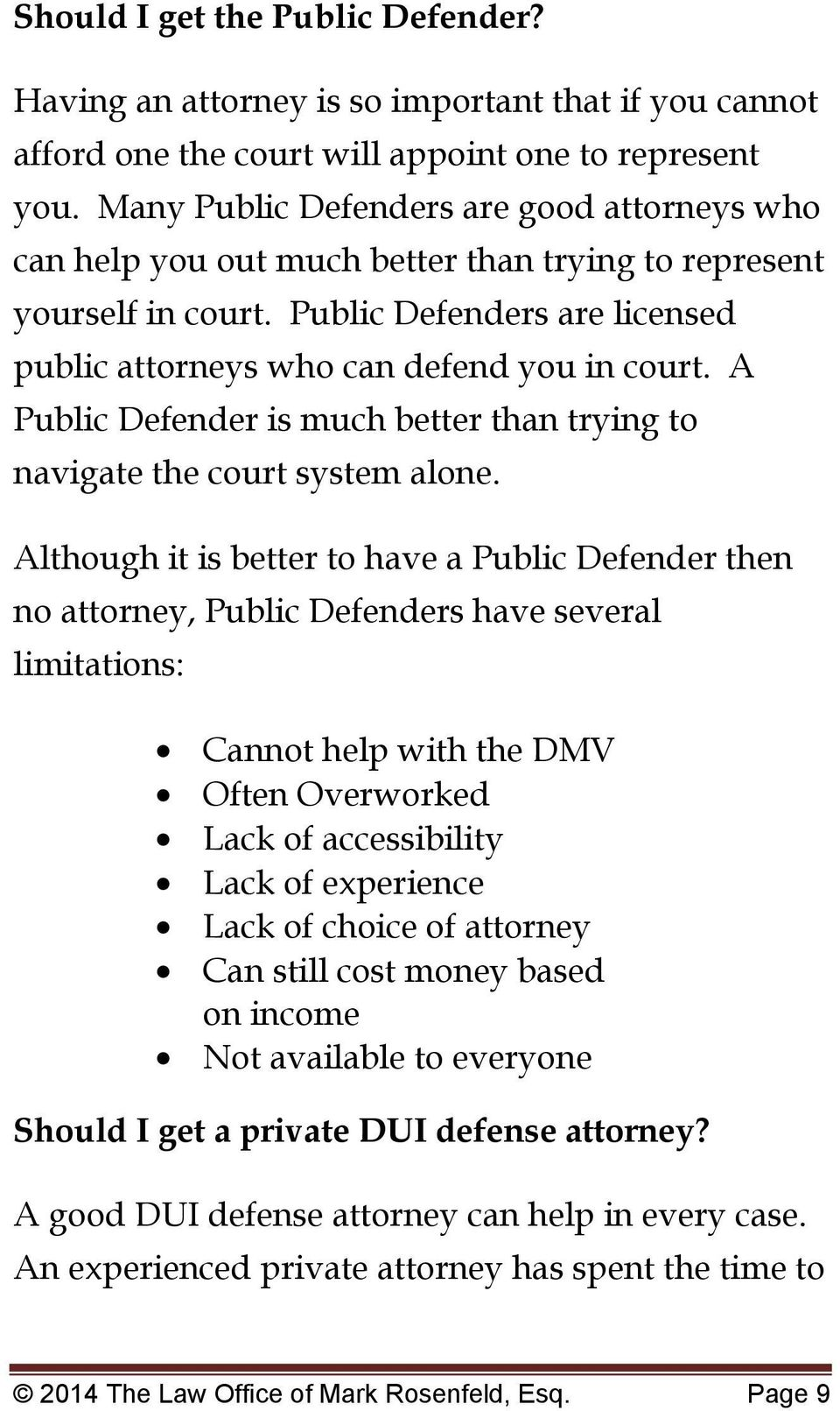 A Public Defender is much better than trying to navigate the court system alone.
