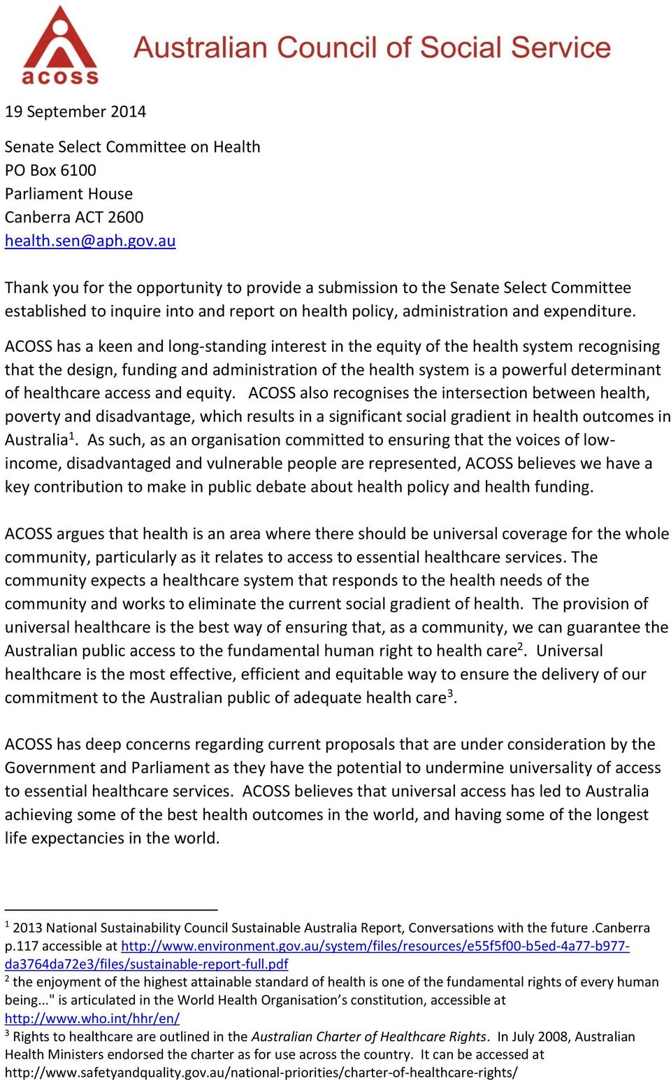 ACOSS has a keen and long-standing interest in the equity of the health system recognising that the design, funding and administration of the health system is a powerful determinant of healthcare