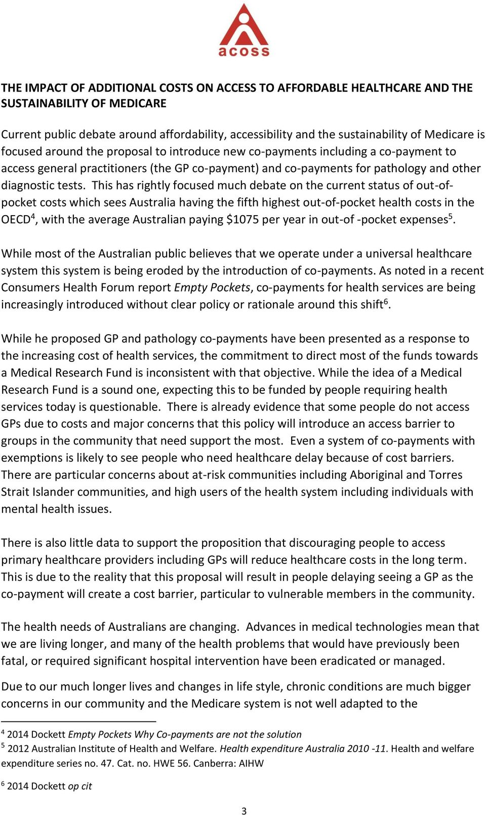 This has rightly focused much debate on the current status of out-ofpocket costs which sees Australia having the fifth highest out-of-pocket health costs in the OECD 4, with the average Australian