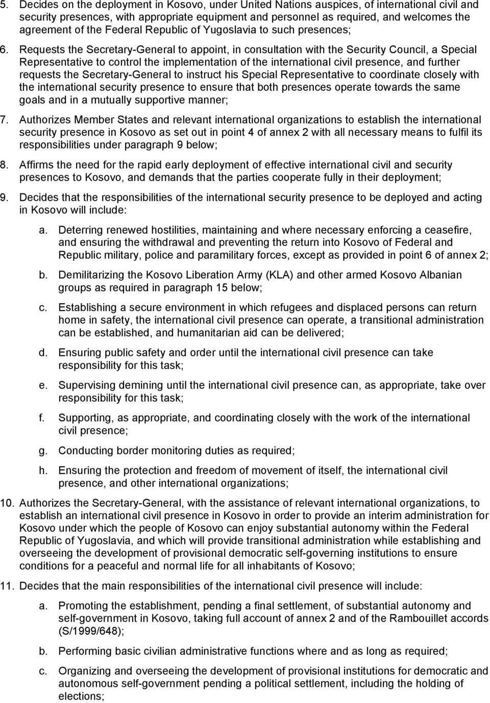 Requests the Secretary-General to appoint, in consultation with the Security Council, a Special Representative to control the implementation of the international civil presence, and further requests