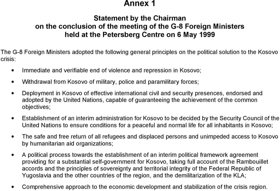 Deployment in Kosovo of effective international civil and security presences, endorsed and adopted by the United Nations, capable of guaranteeing the achievement of the common objectives;