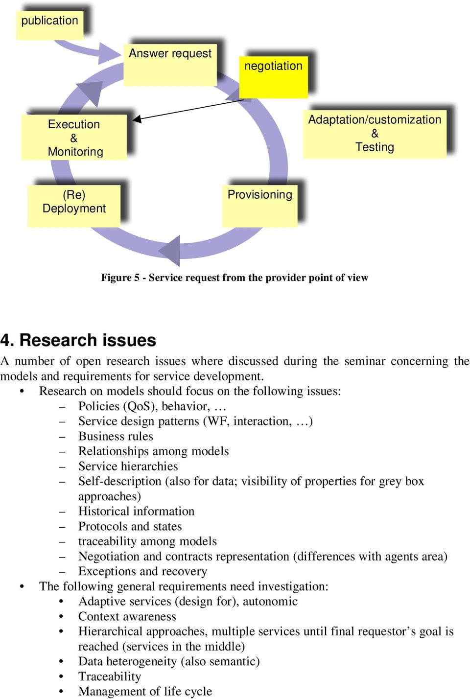 Research on models should focus on the following issues: Policies (QoS), behavior, Service design patterns (WF, interaction, ) Business rules Relationships among models Service hierarchies