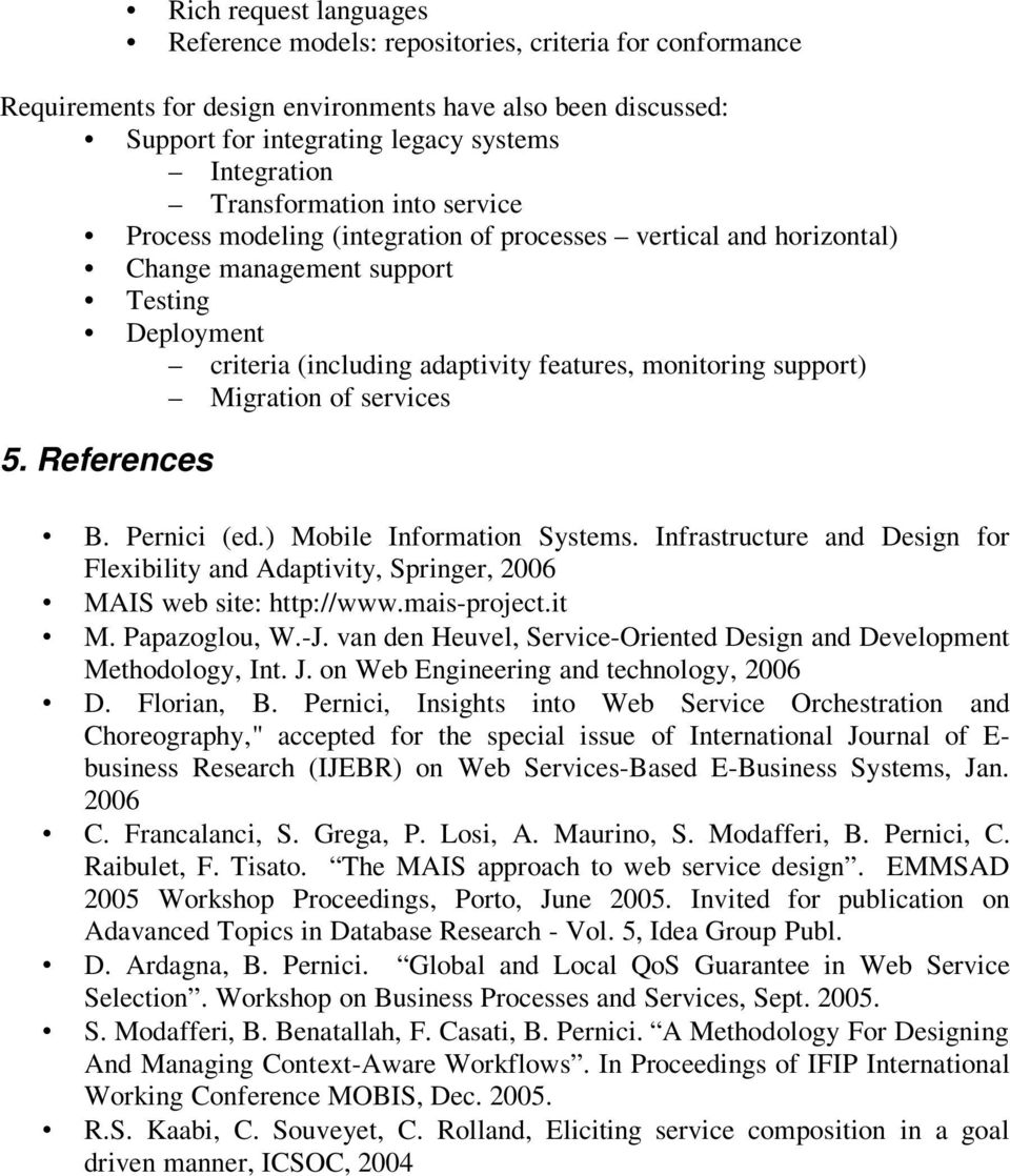 Migration of s 5. References B. Pernici (ed.) Mobile Information Systems. Infrastructure and Design for Flexibility and Adaptivity, Springer, 2006 MAIS web site: http://www.mais-project.it M.