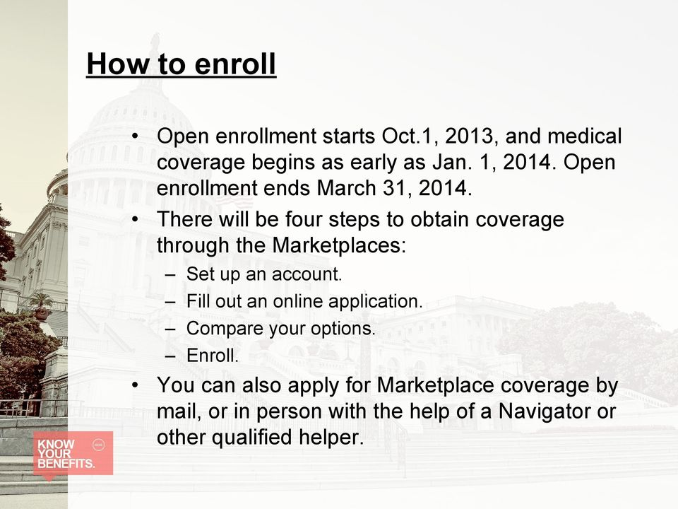 There will be four steps to obtain coverage through the Marketplaces: Set up an account.