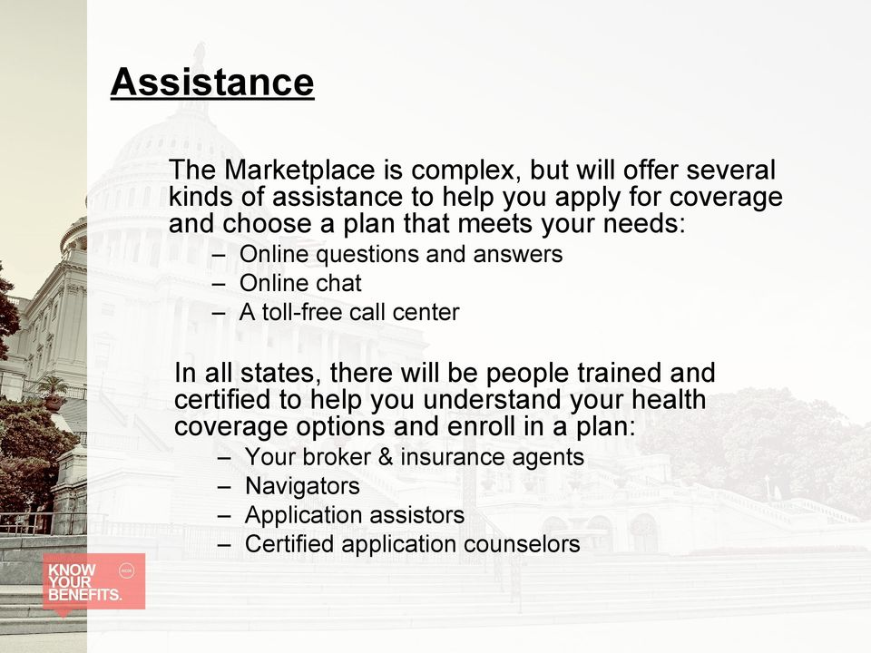 center In all states, there will be people trained and certified to help you understand your health coverage