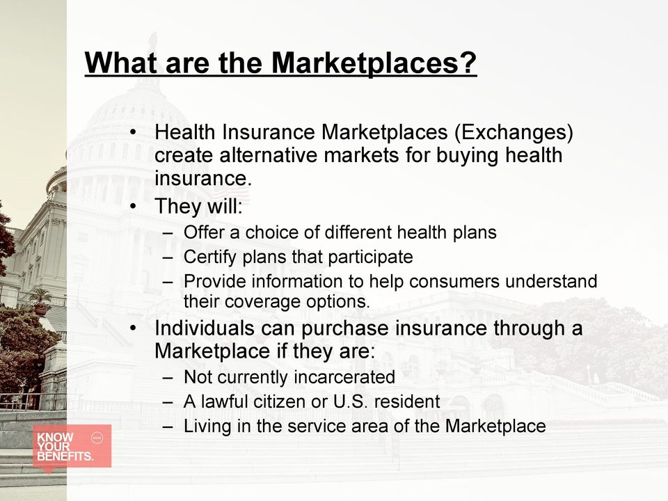 They will: Offer a choice of different health plans Certify plans that participate Provide information to help