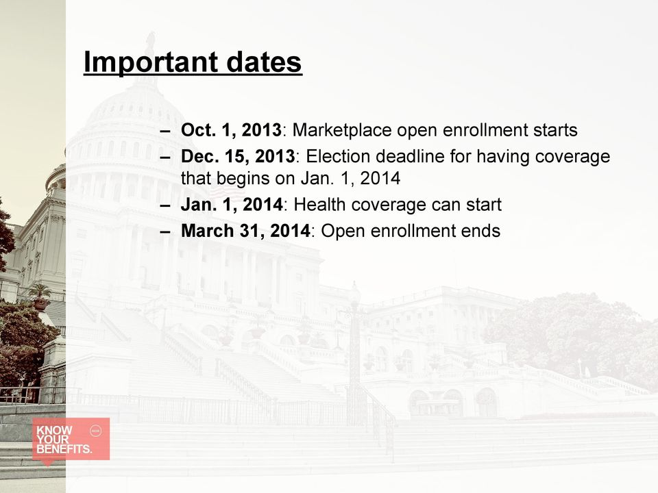 15, 2013: Election deadline for having coverage that