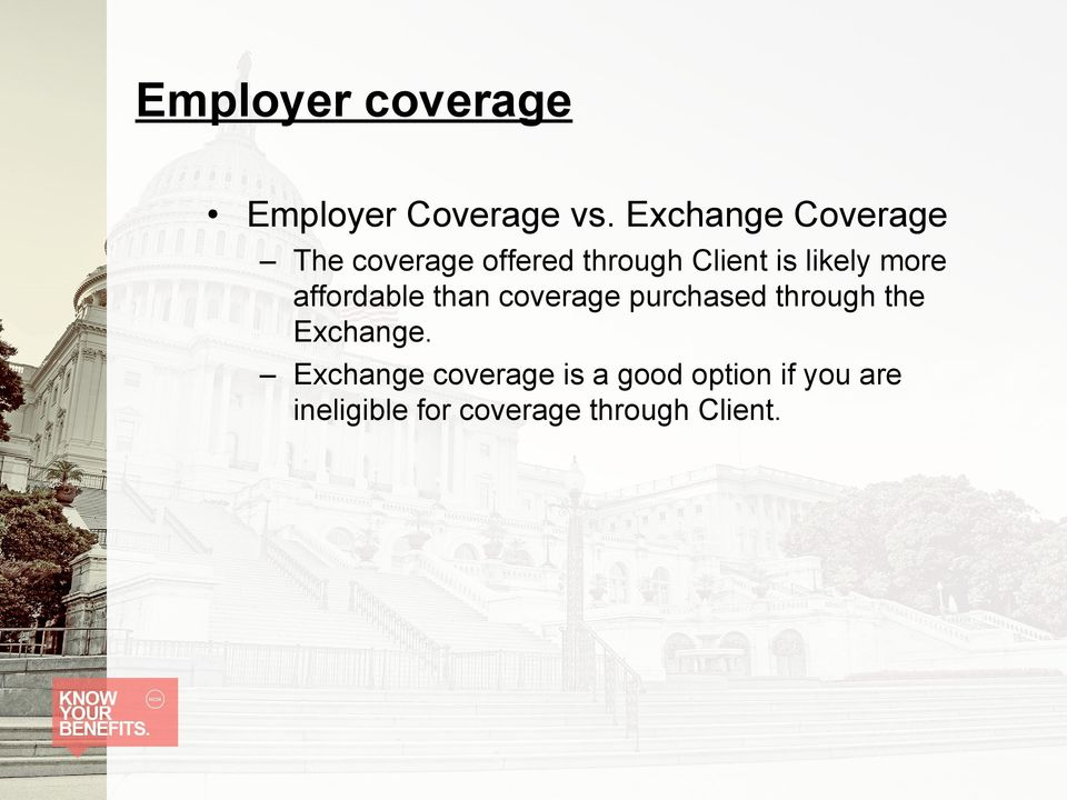likely more affordable than coverage purchased through the