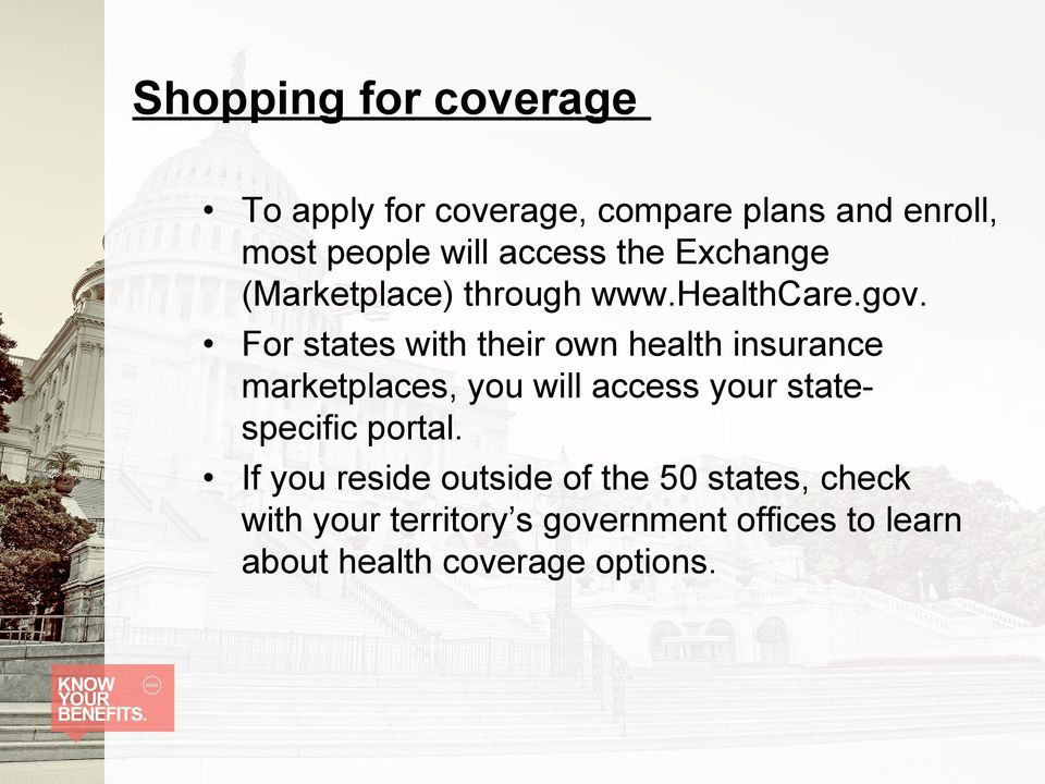 For states with their own health insurance marketplaces, you will access your statespecific