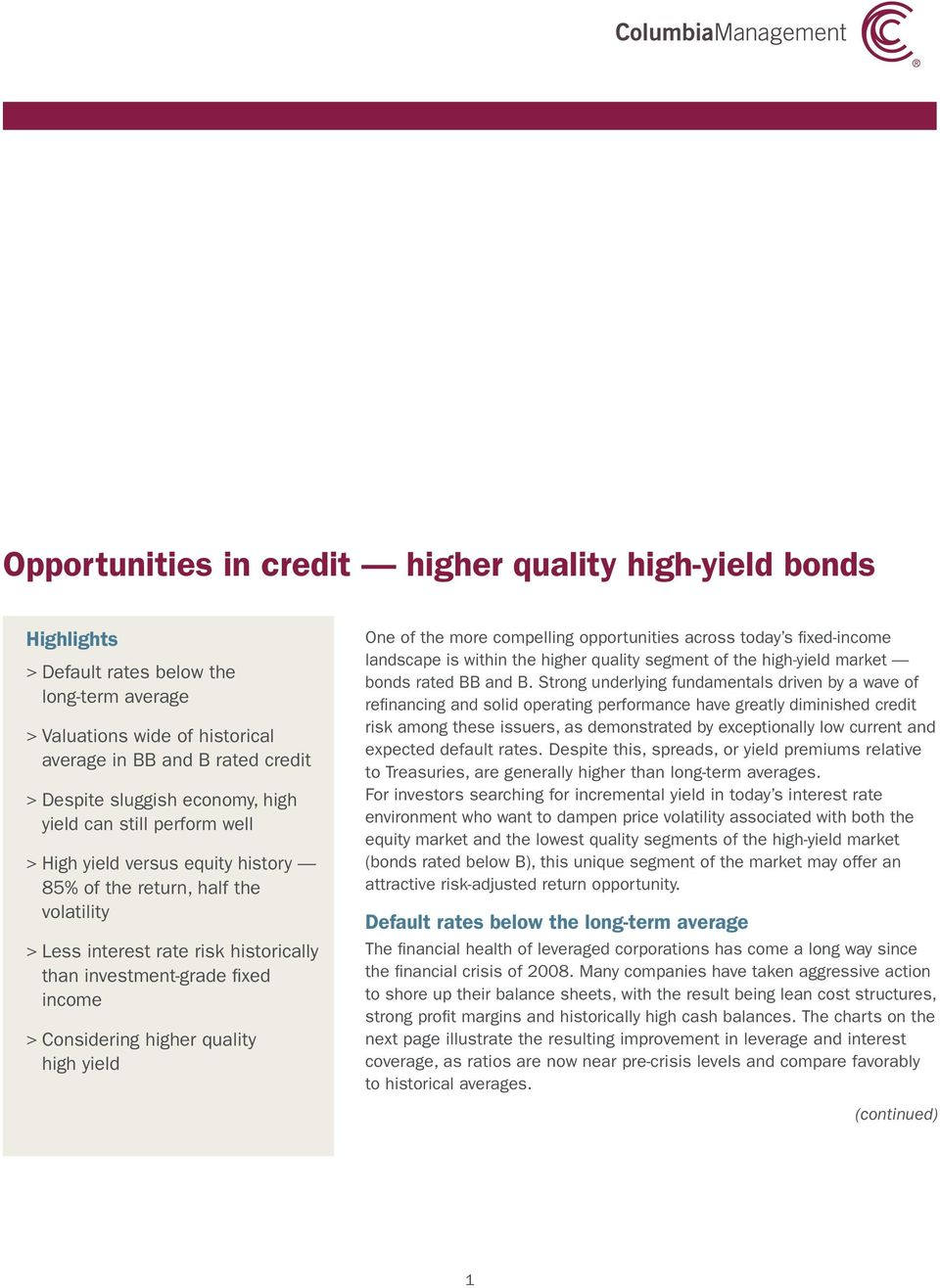 more compelling opportunities across today s fixed-income landscape is within the higher quality segment of the high-yield market bonds rated BB and B.