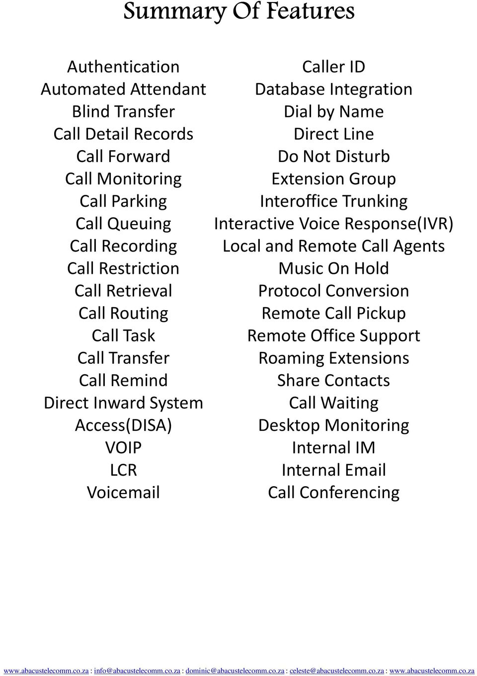 Integration Dial by Name Direct Line Do Not Disturb Extension Group Interoffice Trunking Interactive Voice Response(IVR) Local and Remote Call Agents Music On
