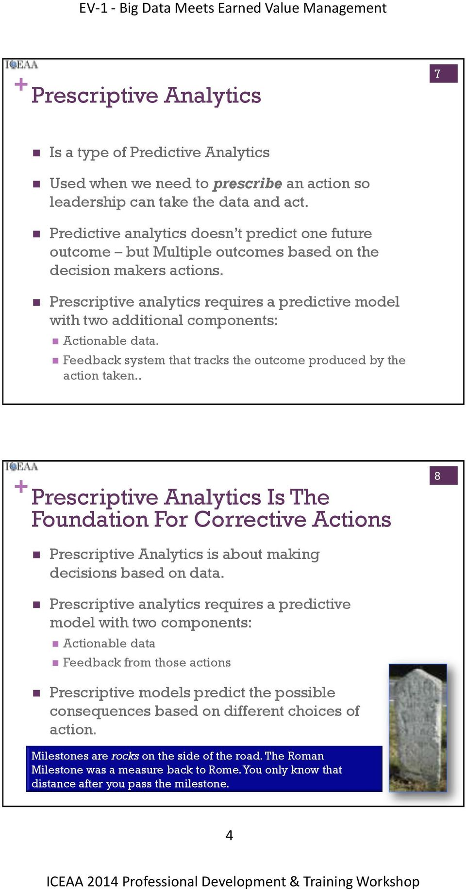 Prescriptive analytics requires a predictive model with two additional components: Actionable data. Feedback system that tracks the outcome produced by the action taken.