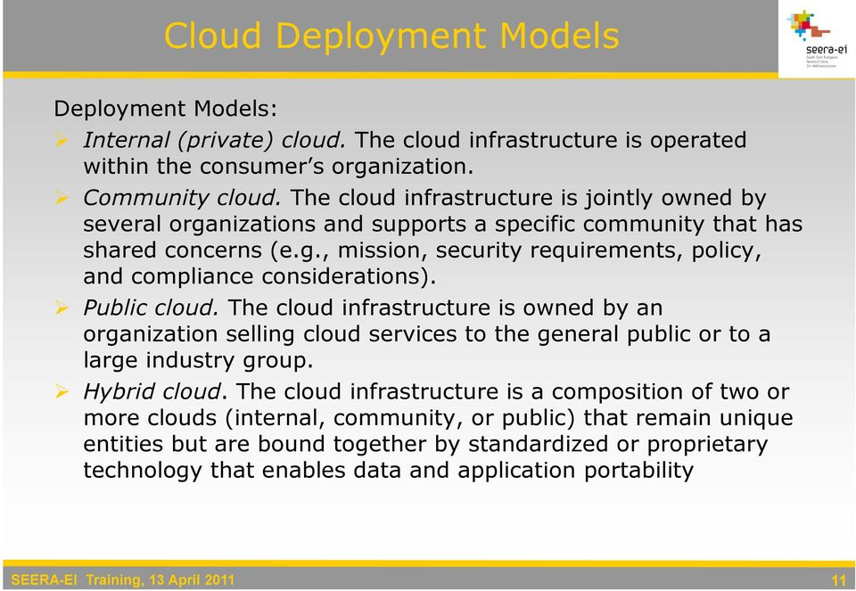 Public cloud. The cloud infrastructure is owned by an organization selling cloud services to the general public or to a large industry group. Hybrid cloud.